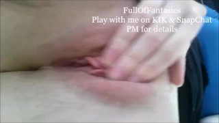 Play with me on KIK & Snapchat Sexy Amateur Pussy Play Comp #12