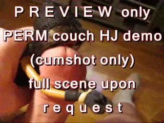 PREVIEW ONLY: PERM couch HJ demo (cumshot only)