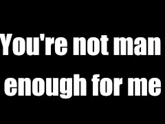 You're not man enough for me / Small Dick Humiliation JOI AUDIO ONLY