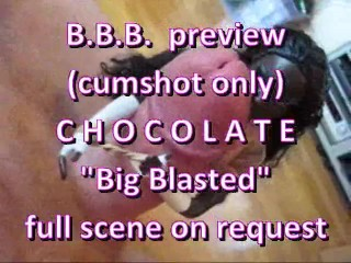 """BBB preview: Chocolate """"Big Blasted"""" (cumshot only)"""