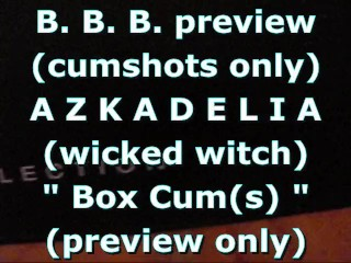 "BBB preview: AZKADELIA (wicked witch) ""BoxCum(s)"" (cumshots only)"