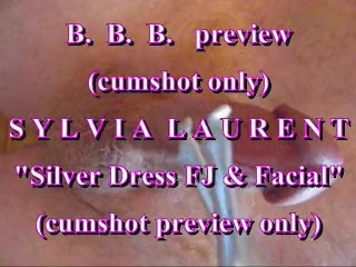 "BBB preview: Sylvia Laurent ""Silver Dress FJ & facial"" (cumshot only)"