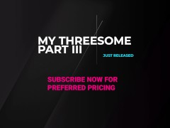 Part III Of My Threesome -- Watch & Stream It On At RileyAnne.FindRow.Com