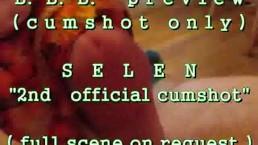 B.B.B.preview: SELEN's 2nd official cumshot (cumshot only)