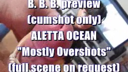 """B.B.B. preview: ALETTA OCEAN """"Mostly Overshots"""" (cumshot only)"""