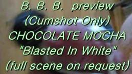 "B.B.B. preview: Chocolate Mocha ""Blasted In White"" (no Slow-Mo high def AVI"