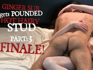 Ginger Sub Gets Pounded by Hot Hairy Stud. Part 3: Finale