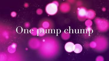 One pump chump