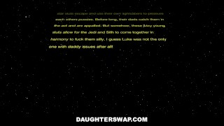 DaughterSwap - Star Wars Sluts Fuck Each Others StepDads