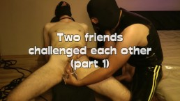 Two friends challenged each other - part one