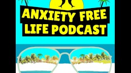 Anxiety Free Life Podcast - Episode 5 - The REAL Talk On Anxiety Triggers