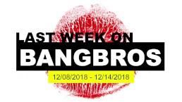 Last Week On BANGBROS.COM - 12/08/2018 - 12/14/2018