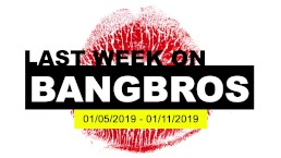 Last Week On BANGBROS.COM: 01/05/2019 - 01/11/2019