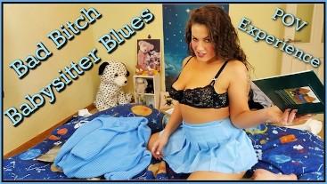 Bad Bitch Babysitter Blues POV experience