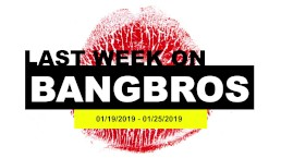 Last Week On BANGBROS.COM: 01/19/2019 - 01/25/2019