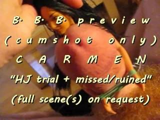 "B.B.B.preview: CARMEN ""HJ trial"" + ruined pop cumshot only AVI no SloMo"