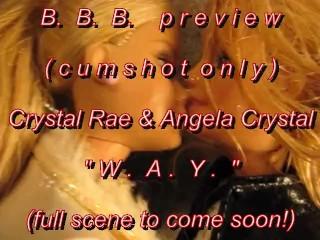 """B.B.B.preview Crystal Rae & Angela Crystal """"W.A.Y.""""cumshot only AVI no SloM"""