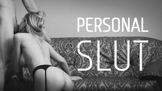 Let Me Be Your Personal Slut