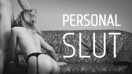 Let Me Be Your Personal Slut