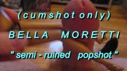 "B.B.B.preview Bella Moretti ""Semi-Ruined Popshot""(cumshot only) AVI no SloM"