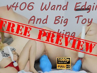 FREE PREVIEW v406 Wand Edging And Big Toy Fucking
