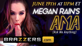 BRAZZERS - MEGAN RAIN AMA JUNE 19th 11PM EST - CLICK HERE