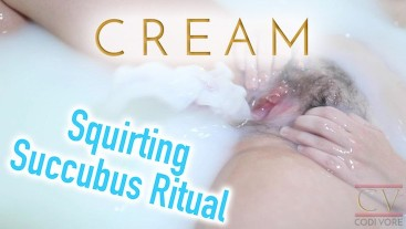CREAM Squirting Ritual of the Succubus