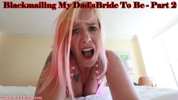 Extorting my Dad's Bride to Be - Part 2