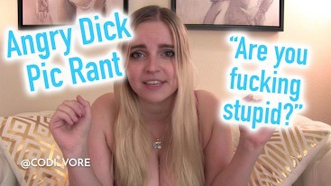 Angry Dick Pic Rant