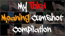 My Third Moaning Cumshot Compilation