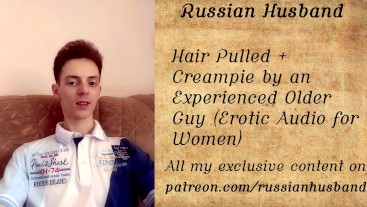 Hair Pulled + Creampie by an Experienced Older Guy (Erotic Audio for Women)
