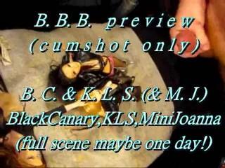 B.B.B.preview: Black Canary, K.L.S.(& M.J.) WMV with slow-motion