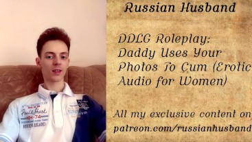 DDLG Roleplay: Daddy Uses Your Photos To Cum (Erotic Audio for Women)
