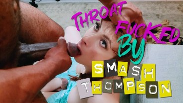 Throat Fucked By Smash Thompson