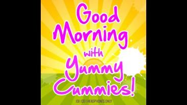 Good Morning with Yummy Cummies