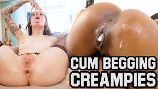 """FUCK ME HARD AND FILL ME UP"" – A CUM BEGGING AND CREAMPIES PILATION"