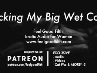 Listen To Me Stroke My Wet Throbbing Cock (Erotic Audio for Women)
