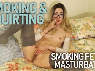 Smoking squirting squirt orgasm...