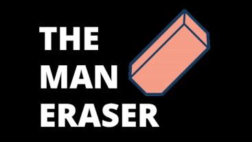 The Man Eraser