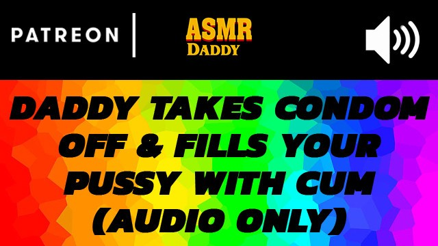 Condoms wearing - Daddy takes off condom cums inside you - asmr ddlg creampie audio