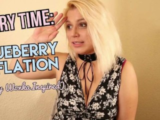 Story Time: Blueberry Inflation (Willy Wonka Inspired)