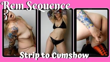 Strip To Cum Show - Rem Sequence