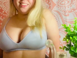 Bongs and Bras with Blondie TOUCHING MY TITS A LOT