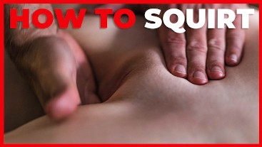 Top 5 Tips How to Master Squirting  Squirt Tutorial
