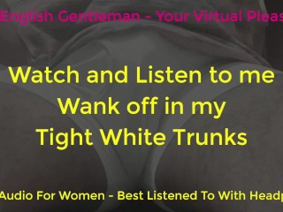 Watch and listen to me wanking white tight...