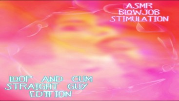 ASMR Blow Job Stimulation for straight guys LOOP AND CUM EDITION