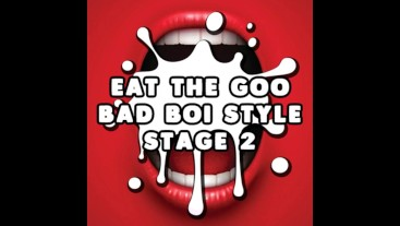 Eat the Goo Bad Boi Style Stage 2
