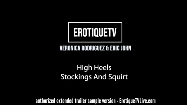 Erotique Entertainment - VERONICA RODRIGUEZ & ERIC JOHN High Heels, Stockings, And Squirt ErotiqueTV 14