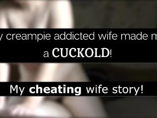 My cum addicted wife made me a cuckold...