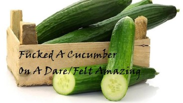 Me masturbating with a Cucumber on a Dare!
